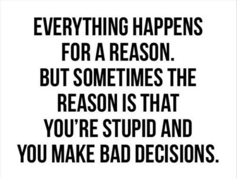 Everything happens for a reason stupid bad decision